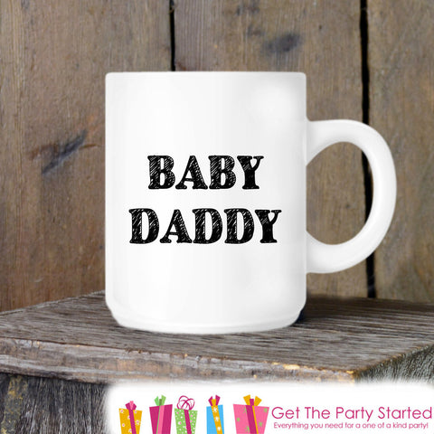 Coffee Mug, Father's Day Mug, Baby Daddy, Novelty Ceramic Mug, Coffee Cup Gift, Fathers Day Gift, Baby Shower Gift, New Dad Gift - Get The Party Started