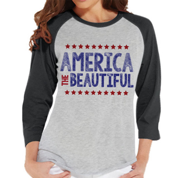 Women's 4th of July Shirt - America the Beautiful Shirt - Grey Raglan Shirt - Women's Baseball Tee - Funny Fourth of July Shirt - USA Pride