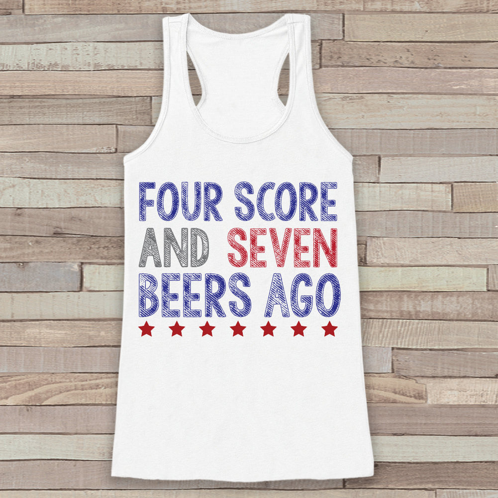 Four Score and Seven Beers Ago Tank Top - Women's 4th of July Tank - White Flowy Tank - Funny Fourth of July Shirt - 4th of July USA Pride - Get The Party Started