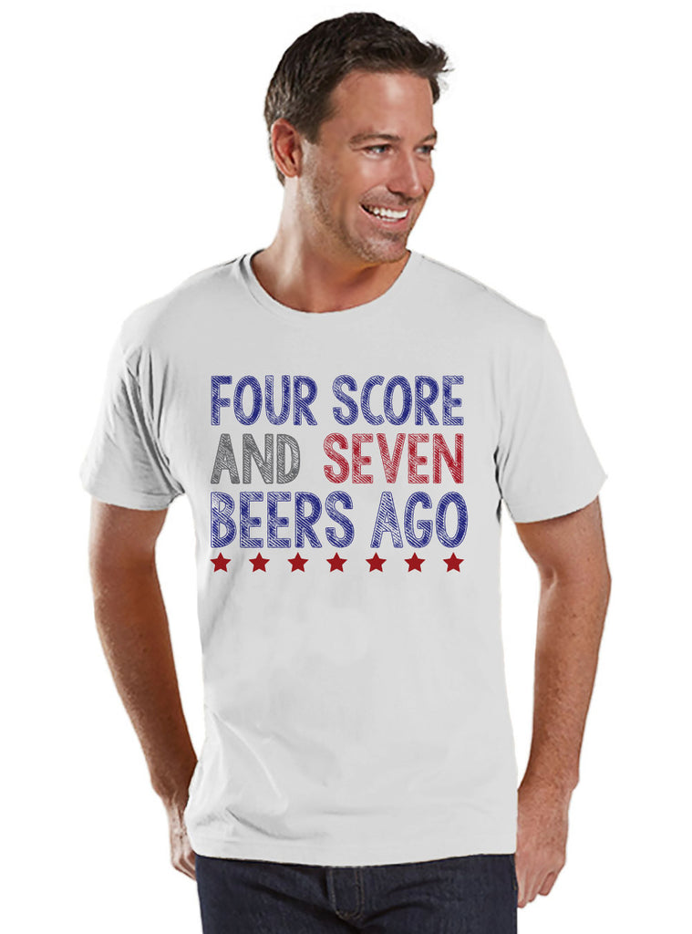Men's 4th of July Shirt - Four Score and Seven Beers Ago Shirt - Men's White T-Shirt - Men's White Tee - Funny Fourth of July Shirt - Get The Party Started