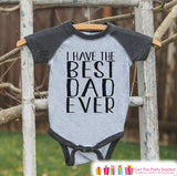 Kids Father's Day Outfit - Grey Raglan Shirt - I Have The Best Dad - Happy Fathers Day Gift, Baby Boys Onepiece or Shirt - Toddler, Infant