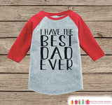 Kids Father's Day Outfit - Red Raglan Shirt - I Have The Best Dad - Happy Fathers Day Gift, Baby Boys Onepiece or Shirt - Toddler, Infant