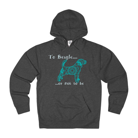 To Beagle or Not to Be  Themed Unisex French Terry Hoodie - Adult sizes XS thru 3XL - available in 10 Colors - Daisey's Doggie Chic