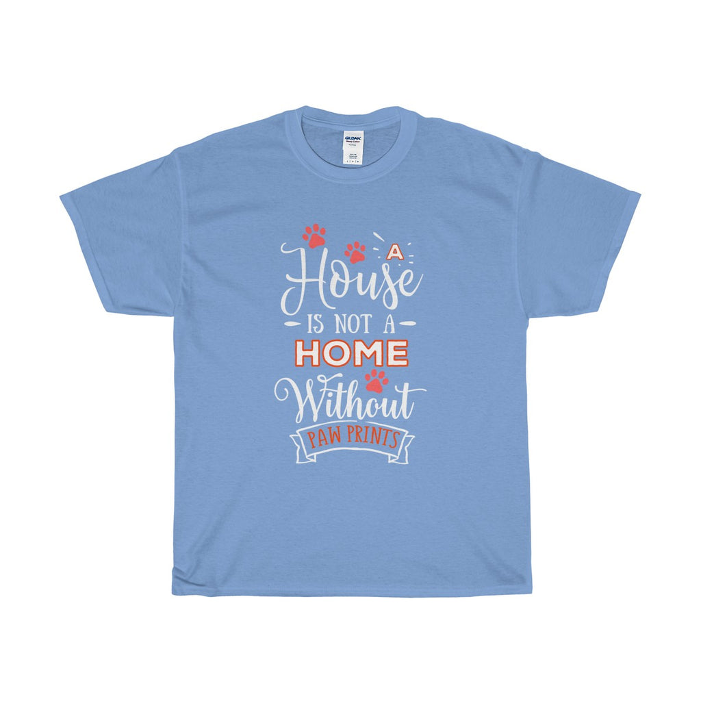 A House Isn't a Home Without Paws - Deluxe Crewneck T-Shirt - Adult (Unisex) Sizes S,M,L,XL,2XL - Daisey's Doggie Chic