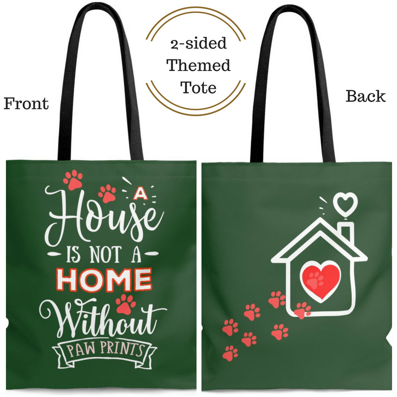 Carryall Tote Bag - House not a Home Without Paw Prints - 2-sided theme  - in Sizes S,M ,L - Hunter Green - Personalize it Free - Daisey's Doggie Chic