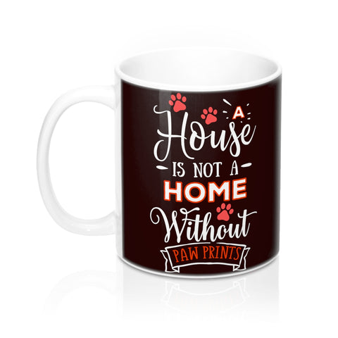 DK Choc Ceramic Mug -Two-Sided Theme - A House Isn't a Home Without Paws - Dk Chocolate 1f0707 - in 2 sizes - Daisey's Doggie Chic