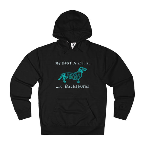 My Best Friend is a Dachshund - pet Dachshund Themed Unisex French Terry Hoodie - Adult sizes XS thru 3XL - available in 10 Colors - Daisey's Doggie Chic