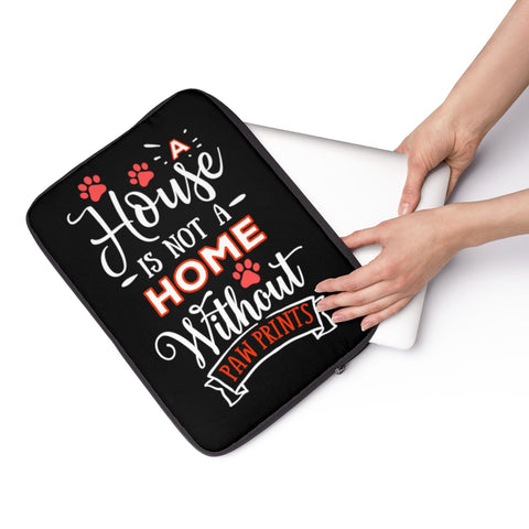 Laptop Sleeve Case - A House Isn't a Home Without Paw Prints Theme - Color Black - in 3 Sizes - Personalize Free - Daisey's Doggie Chic
