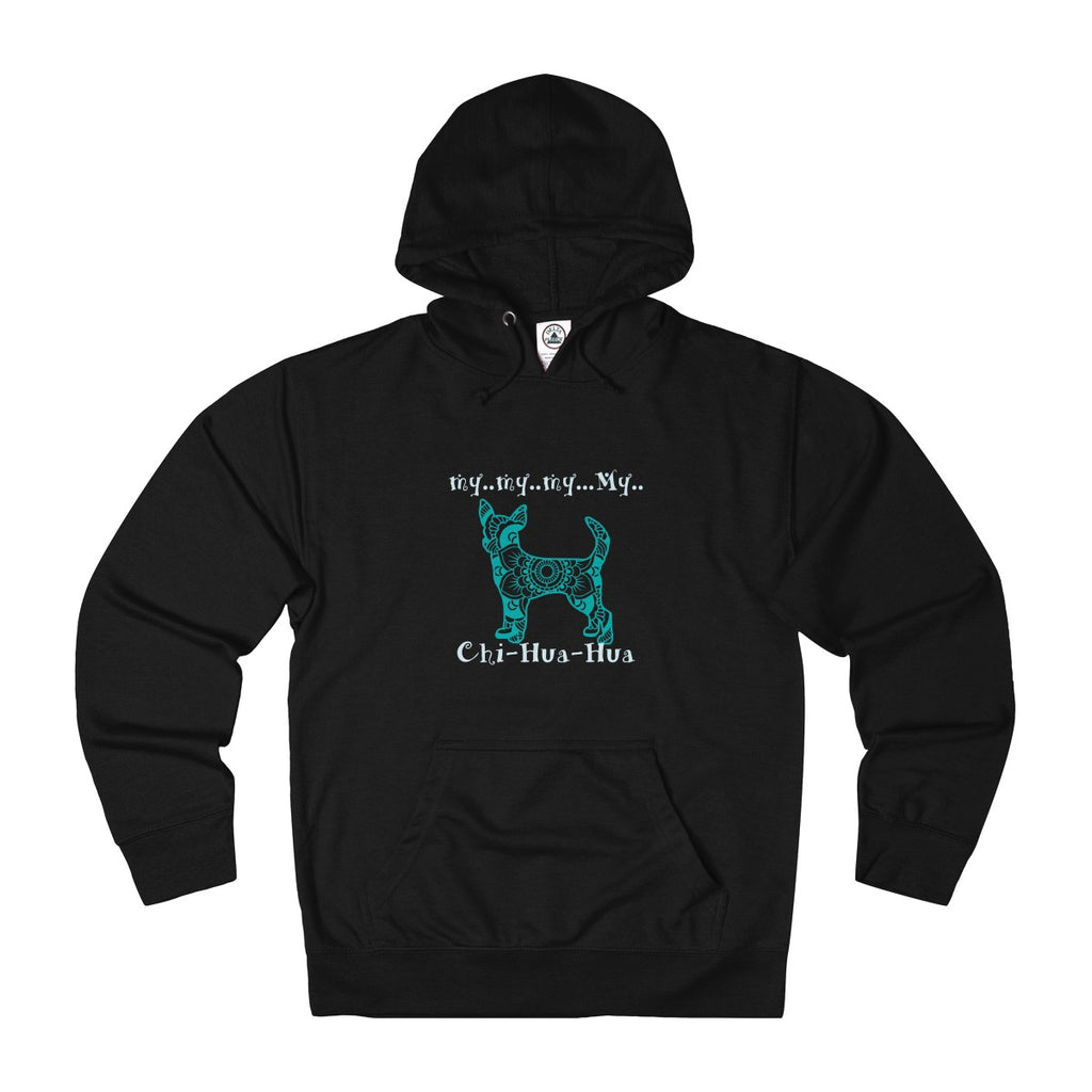 My Chihuahua - pet Chihuahua Themed Unisex French Terry Hoodie - Adult sizes XS thru 3XL - available in 10 Colors - Daisey's Doggie Chic