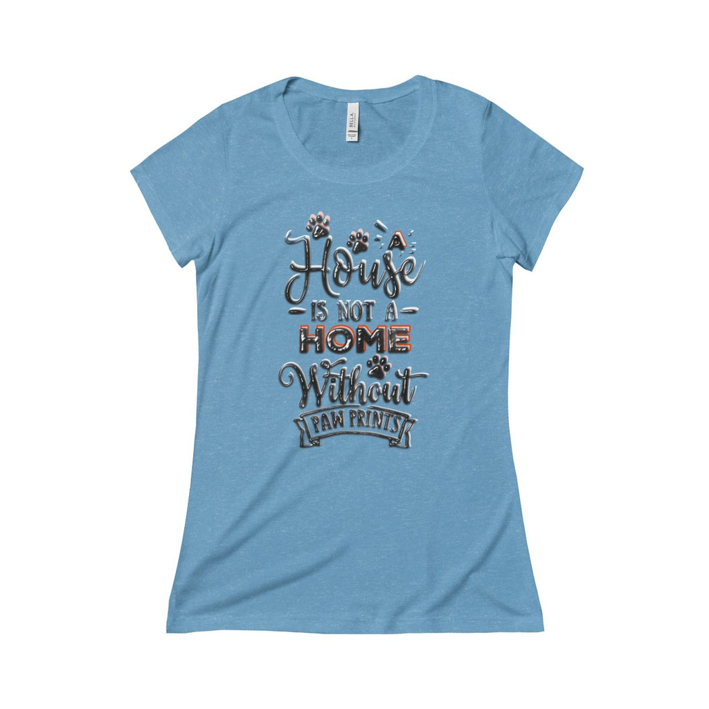 Women's Soft Triblend Scoop Neck Tee - A House Isn't a Home Without Paws B/W layered Theme - in 20 Colors - 5 sizes - Daisey's Doggie Chic