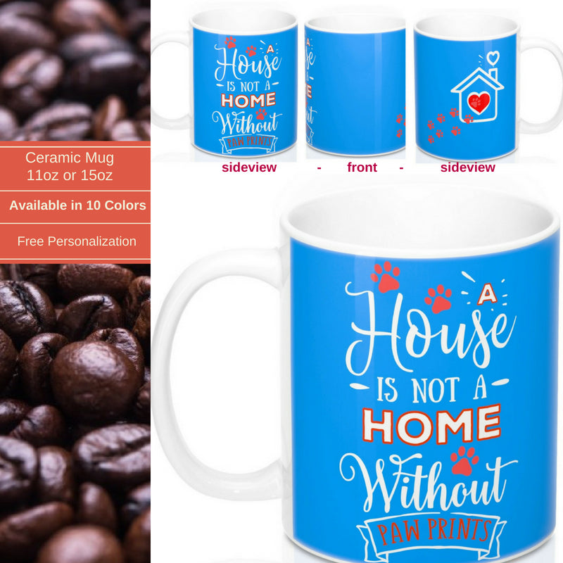 Ceramic Mug- Two-Sided - A House Isn't a Home Without Paws - Bright Blue - Personalize- 11oz OR 15oz - Daisey's Doggie Chic