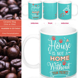 Ceramic Mug -Two-Sided Theme - A House Isn't a Home Without Paws - Caribbean Blue - Personalize - 11oz OR 15oz - Daisey's Doggie Chic