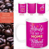 Ceramic Mug -Two-Sided Theme - A House Isn't a Home Without Paws - Fushia Pink - Personalize - in 11oz OR 15oz - Daisey's Doggie Chic
