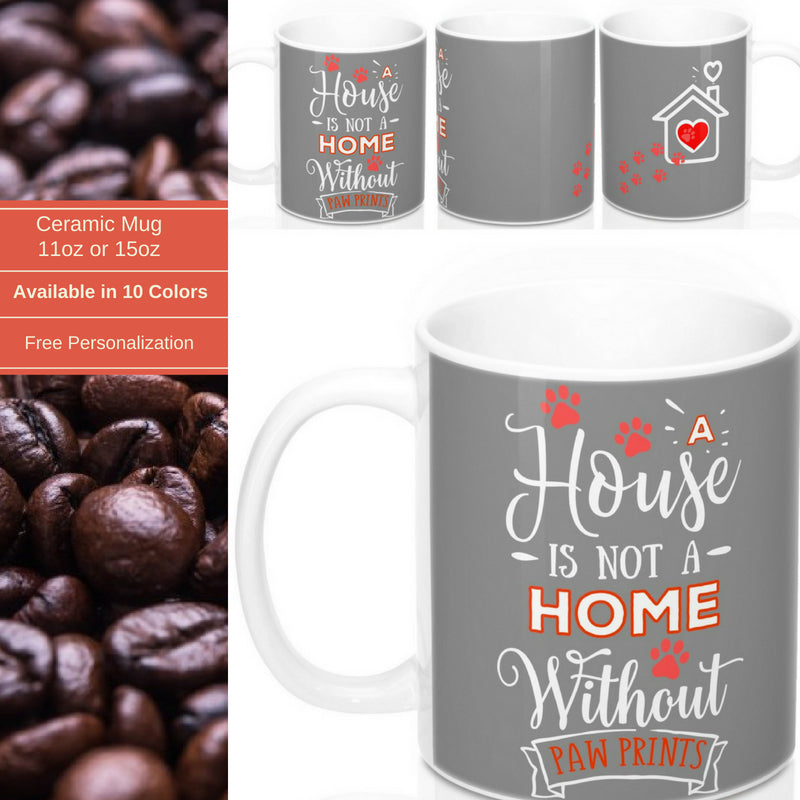 Ceramic Mug -Two-Sided Theme - A House Isn't a Home Without Paws - Gray - Personalize - 11oz OR 15oz - Daisey's Doggie Chic