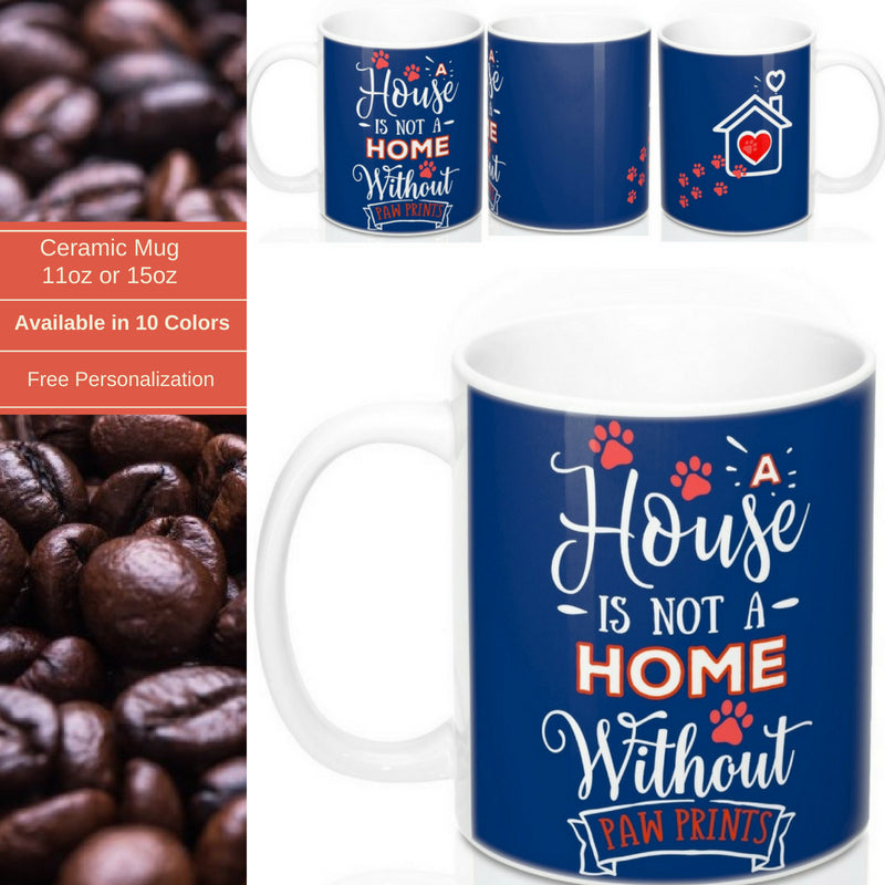 Ceramic Mug -Two-Sided Theme - A House Isn't a Home Without Paws - Navy Blue -Personalize- 11oz OR 15oz - Daisey's Doggie Chic