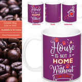 Ceramic Mug -Two-Sided Theme - A House Isn't a Home Without Paws - Purple - Personalize - 11oz OR 15oz - Daisey's Doggie Chic