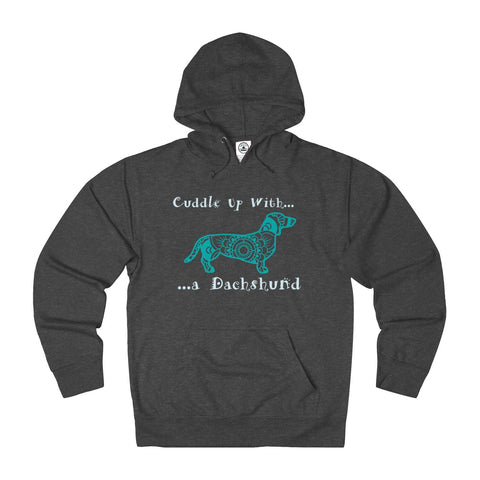 Cuddle Up With a Dachshund - pet Themed Unisex French Terry Hoodie - Adult sizes XS thru 3XL - available in 10 Colors - Daisey's Doggie Chic