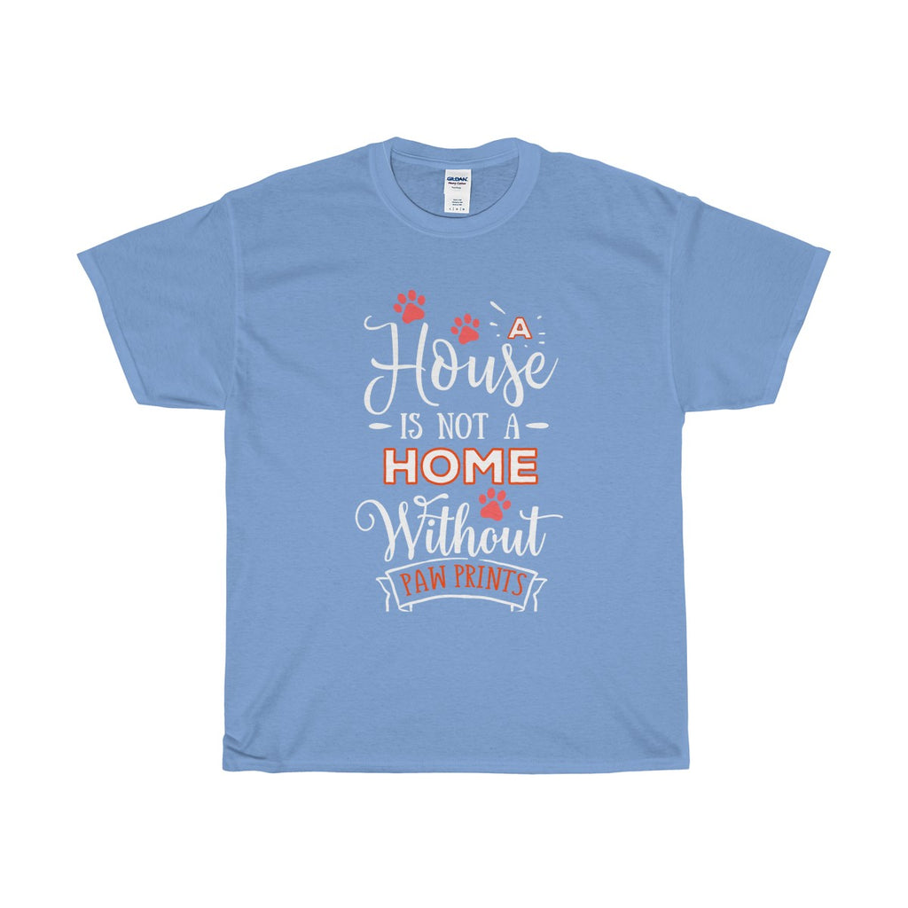 A House Isn't a Home Without Paws - Deluxe T-Shirt - Big 'n Tall (Adult Unisex) Sizes 3XL, 4XL, 5XL - Daisey's Doggie Chic