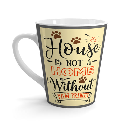 Latte Mug - A House isn't a Home Without Paws - Two-Sided Themed - 12 oz - Daisey's Doggie Chic