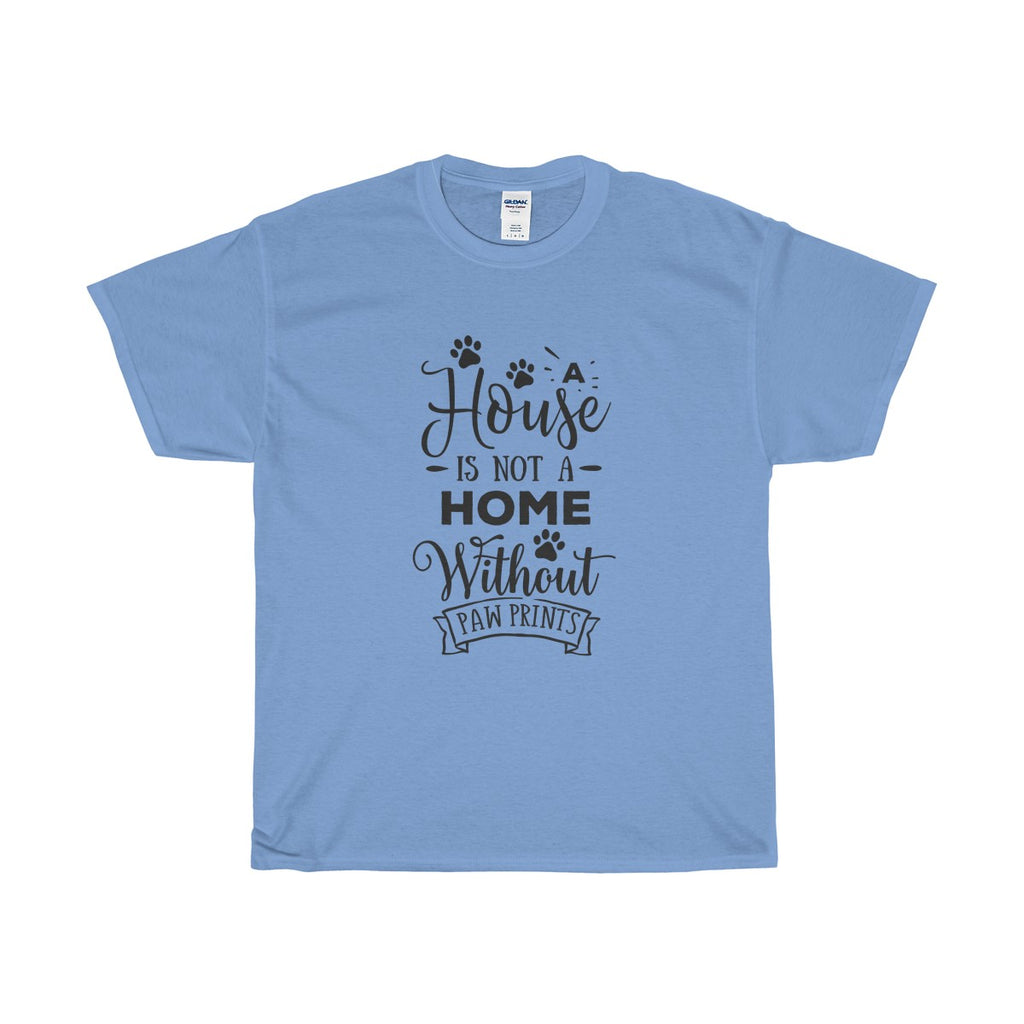 Classic Relaxed Fit Heavy Cotton Tee - A  House Isn't a Home Without Paws Theme - Adult (Unisex) Sizes S to 5XL - in 11 Colors - Daisey's Doggie Chic