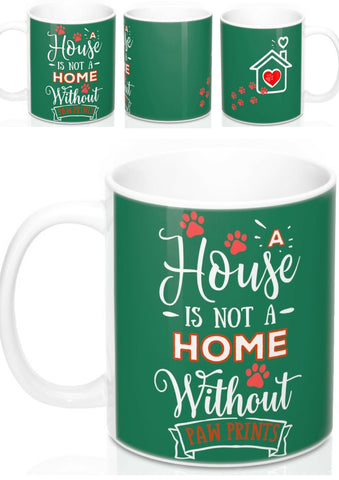 Ceramic Mug -Two-Sided Theme - A House Isn't a Home Without Paws - Green - Personalize - in 11oz OR 15oz - Daisey's Doggie Chic