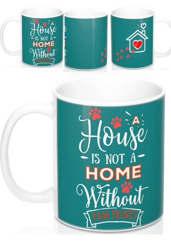 Ceramic Mug -Two-Sided Theme - A House Isn't a Home Without Paws - Teal -Personalize- 11oz OR 15 oz - Daisey's Doggie Chic