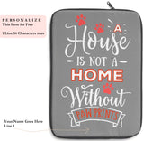 Laptop Sleeve Case - A House Isn't a Home Without Paw Prints Theme - Color Gray - in 3 Sizes - Personalize Free - Daisey's Doggie Chic