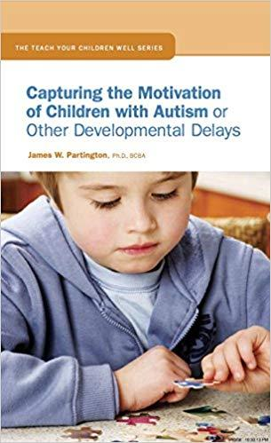Capturing the Motivation of Children with Autism or Other Developmental Delays-James W. Partington-Special Needs Project
