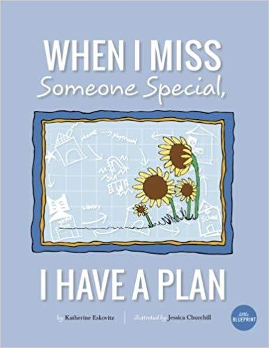 When I Miss Someone Special, I Have a Plan-Katherine Eskovitz. Illustrated by Jessica Churchill-Special Needs Project