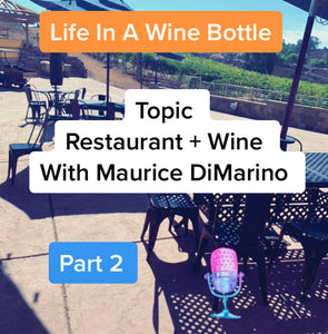 Ep:11/pt 2 - Life In A Wine Bottle - Special Guest Maurice DiMarino w/ Cohn Restaurant Group