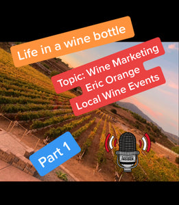 Ep:14/pt 1 - Life In A Wine Bottle - Special Guest Eric Orange w/ Local Wine Events