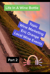 Ep:14/pt 2 - Life In A Wine Bottle - Special Guest Eric Orange w/ Local Wine Events