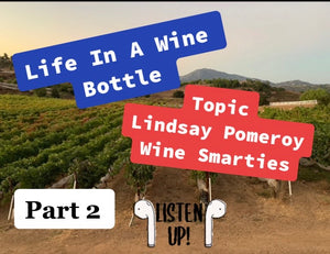 Ep:12/pt 2 - Life In A Wine Bottle - Special Guest Lindsay Pomeroy w/ Wine Smarties