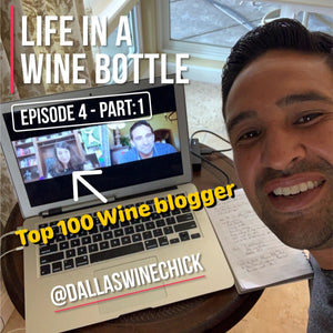 Life In A Wine Bottle - Wine Blogger - @DALLASWINECHICK - EP4 PT1