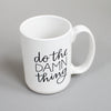 Funny mug from Em Dash Paper Co. Do the damn thing.