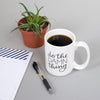 15 oz. mug with simple hand-lettered design, by Em Dash Paper Co. Do the damn thing!