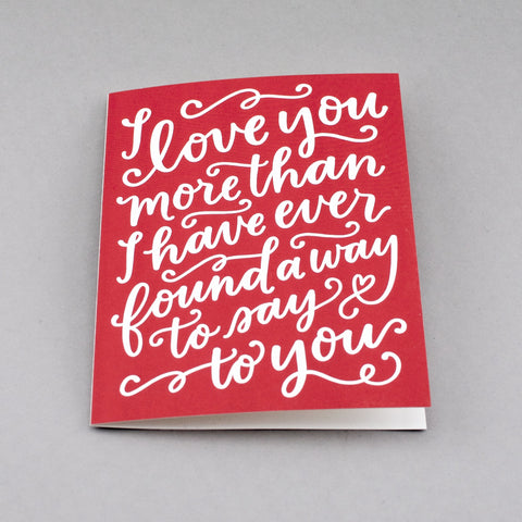 I love you more than I have ever found a way to say to you. Quote from