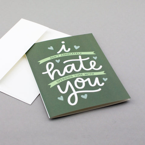 I don't completely hate being around you! The perfect card for your friend or significant other at any time of year. By Em Dash Paper Co.