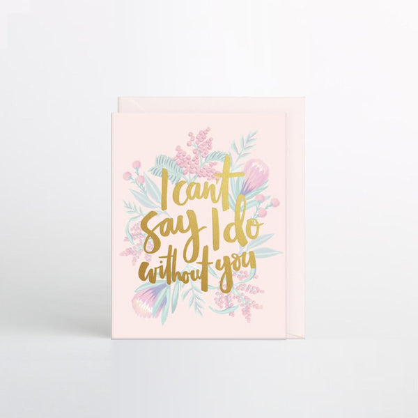 'I can't say I do without you' Card