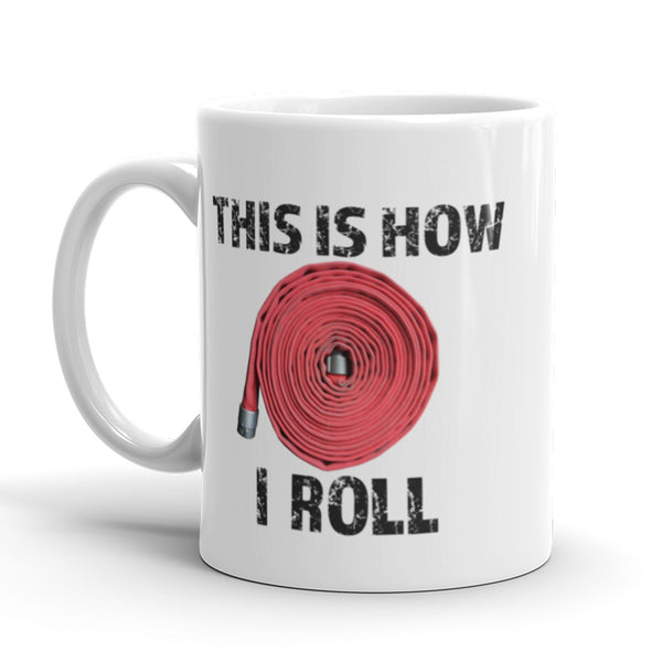 This is how I roll - Firefighter Mug - Anomaly Creations & Designs  - 3