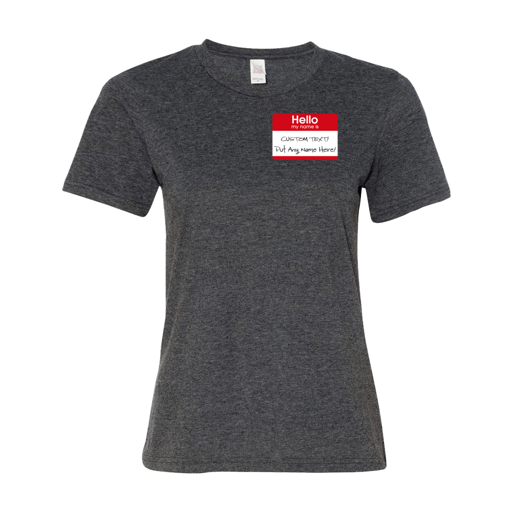 Hello my name is (CUSTOM TEXT) Womens T-Shirt - Anomaly Creations & Designs