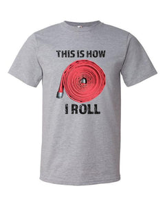 This is how I ROLL - Firefighter Hose T-Shirt - Anomaly Creations & Designs