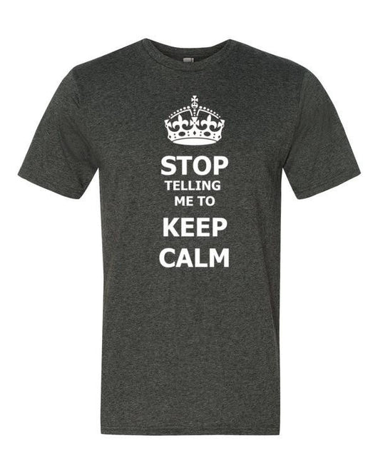 Stop Telling Me to Keep Calm, Mens T-Shirt - Anomaly Creations & Designs