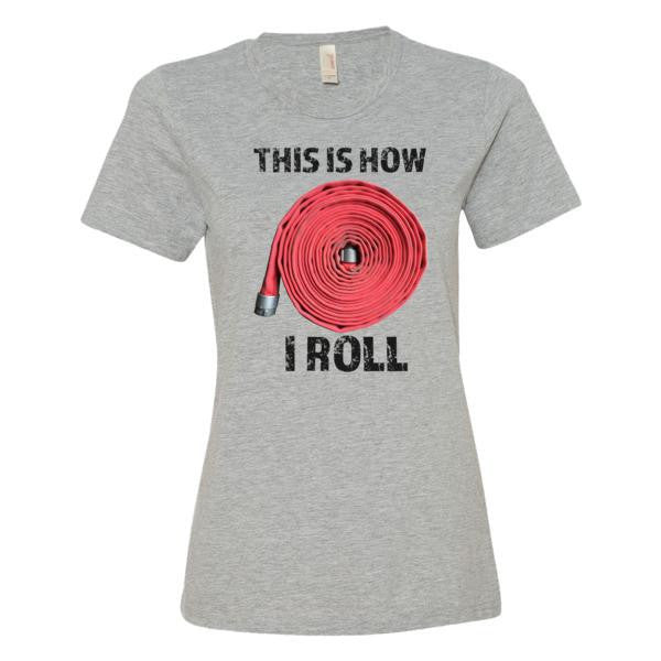 This is how I Roll - Firefighter Hose (Womens T-Shirt) - Anomaly Creations & Designs  - 1