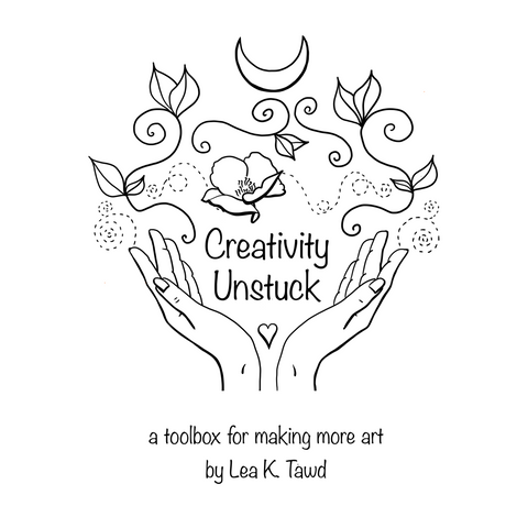 Creativity Unstuck: a toolboox for making more art book by Lea K. Tawd. The black and white book cover is illustrated with two hands with a heart between them.  Flowers and vines flow between the hands.  A crescent moon hovers at the top of the image.