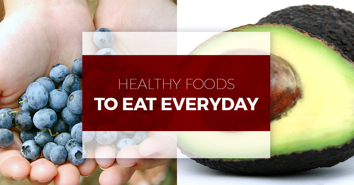 Healthy Foods to Eat Every Day