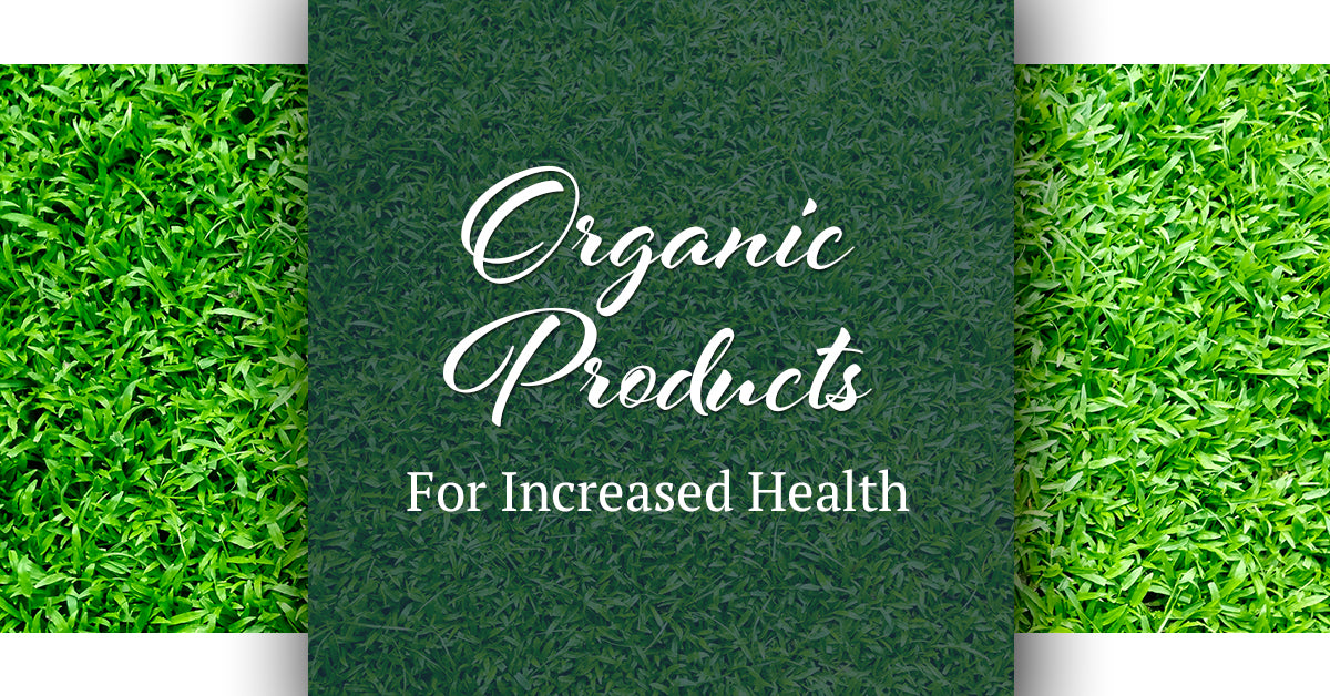Organic Products For Increased Health