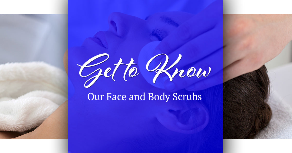 Get to Know Our Face and Body Scrubs