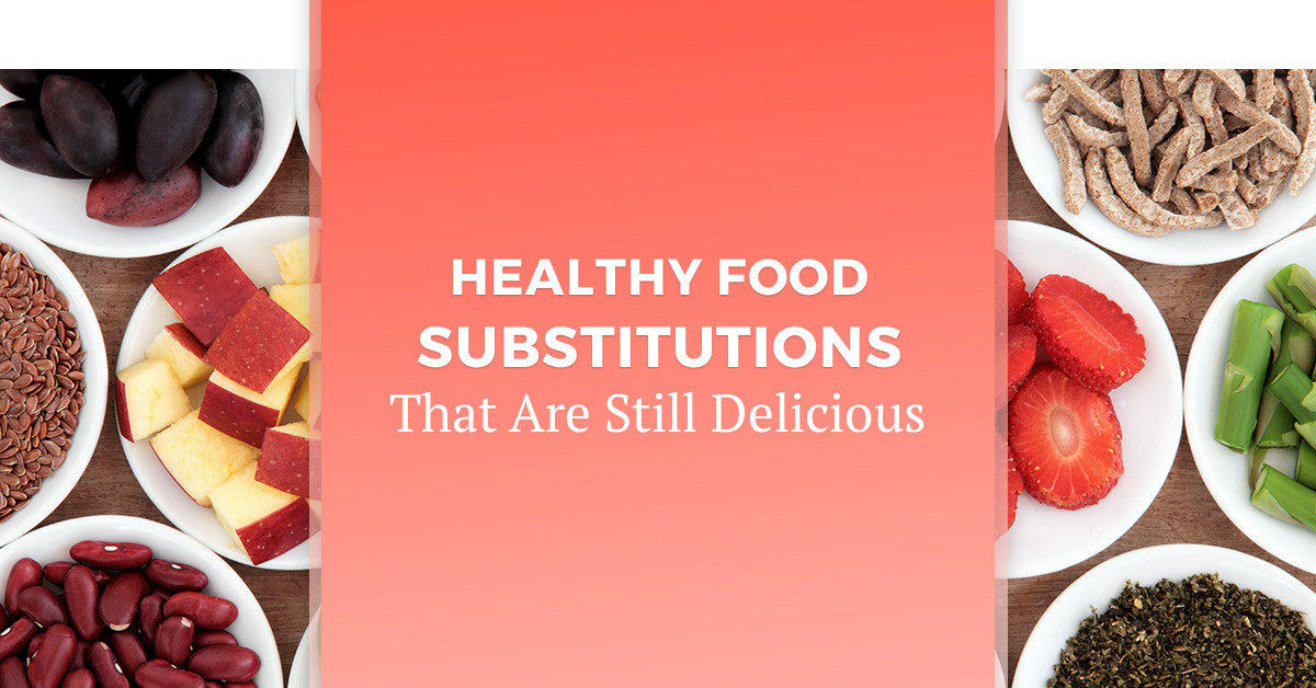 Healthy Food Substitutions That Are Still Delicious