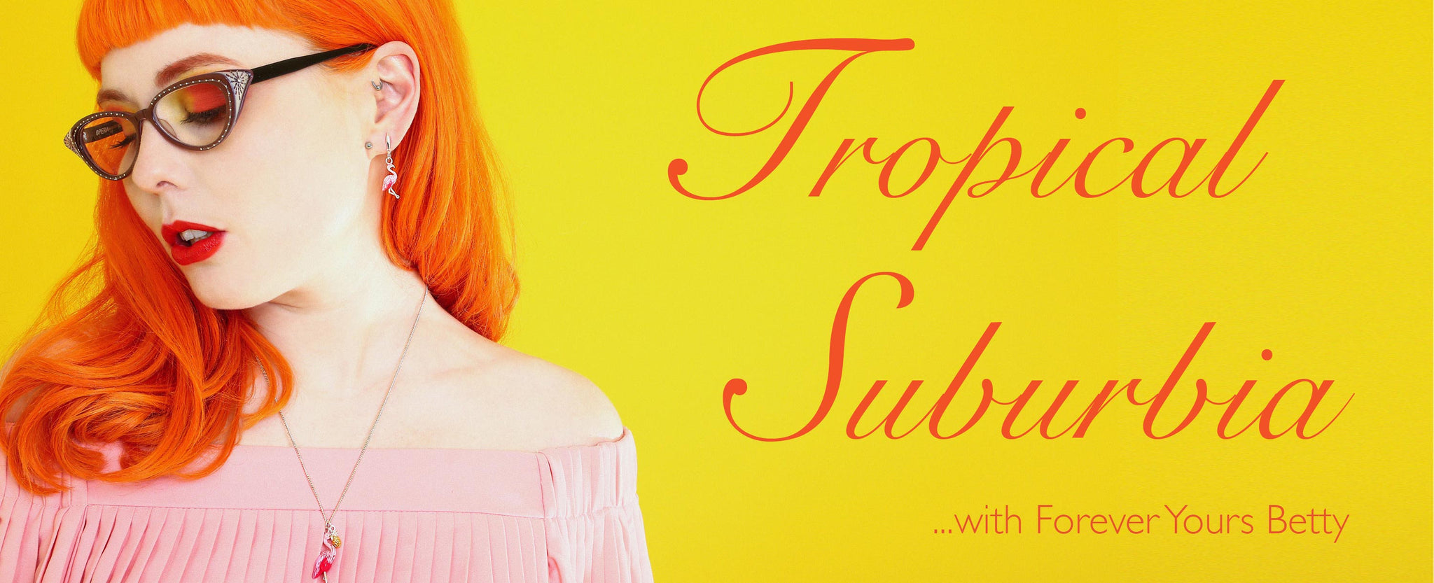 Tropical Suburbia with forever yours betty